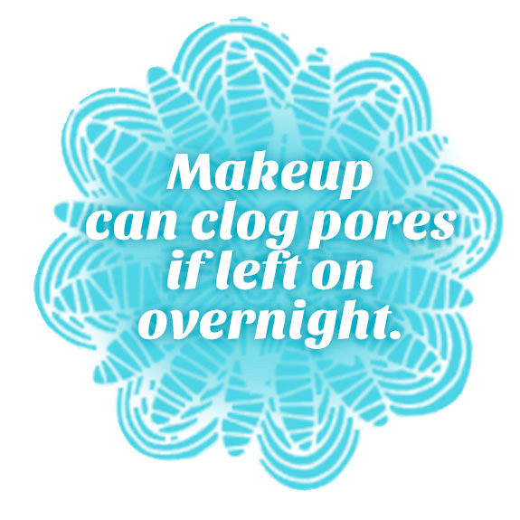 Makeup can clog pores if left on overnight